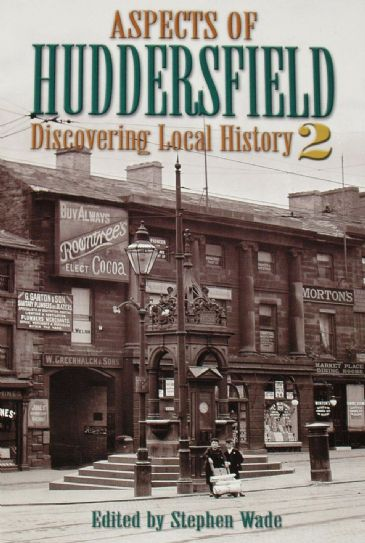 Aspects of Huddersfield, Discovering Local History, Volume 2, edited by Stephen Wade
